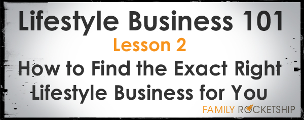 Lifestyle Design 101 - How to Find the Exact Right Lifestyle Business for You