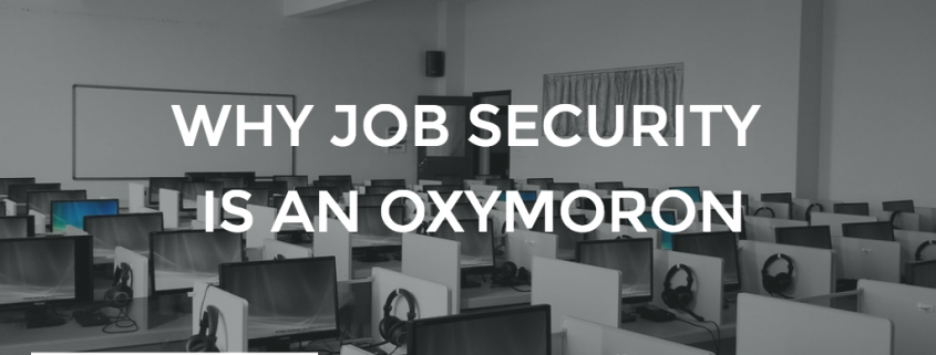 WHY JOB SECURITY IS AN OXYMORON