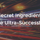 A Secret Ingredient Of The Ultra-Successful