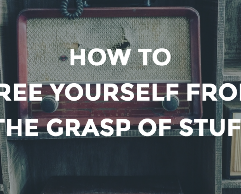 "How to Free Yourself from the Grasp of ""Stuff"""