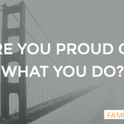ARE YOU PROUD OF WHAT YOU DO