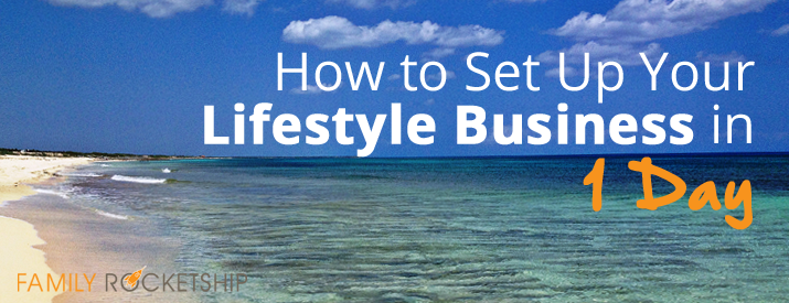 How to Set Up Your Lifestyle Business in 1 Day