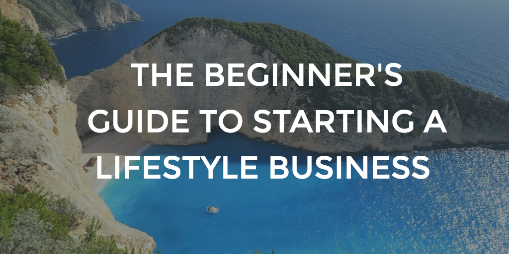 THE-BEGINNERS-GUIDE-TO-STARTING-A-LIFESTYLE-BUSINESS-