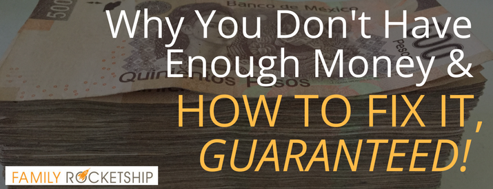 't Have Enough Money & How to Fix It. Guaranteed