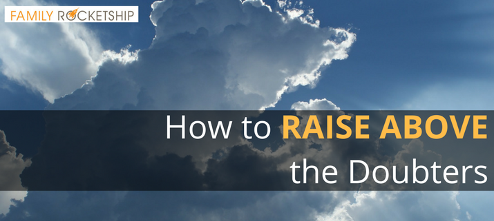 How to Raise Above the Doubters