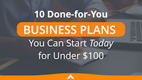 10 Done-for-You Business Plans You Can START TODAY for Under $100
