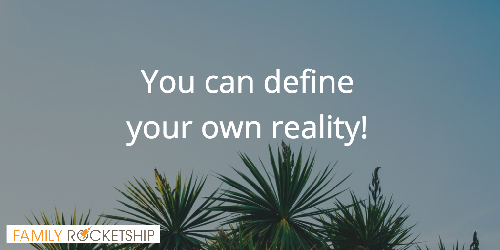 You can define your own reality
