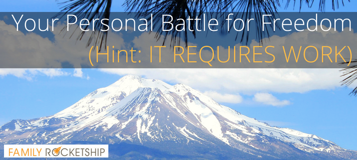 Your Personal Battle for Freedom Hint It Requires Work