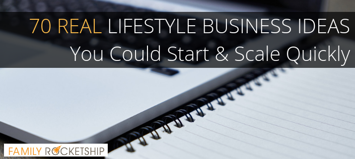 70 REAL Lifestyle Business Ideas You Could Start & Scale