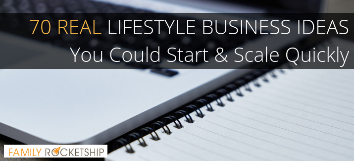 70 REAL LIFESTYLE BUSINESS IDEAS You Could Start & Scale Quickly