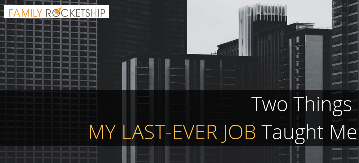 Two Things My Last-Ever Job Taught Me