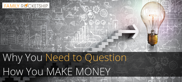 Why You Need to Question How You Make Money