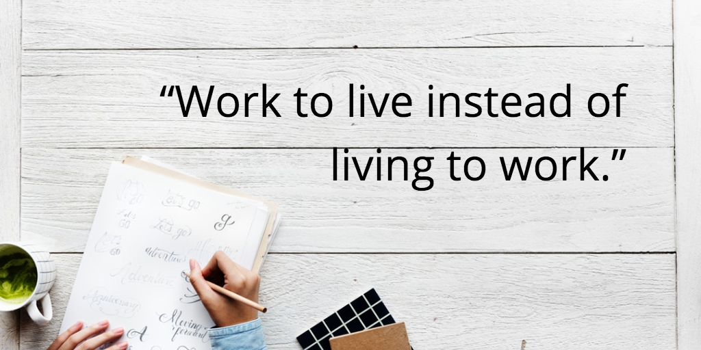 Work to live instead of living to work