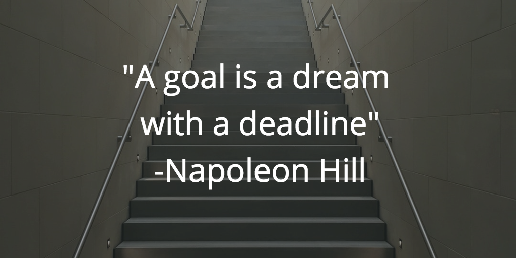 A goal is a dream with a deadline Napoleon Hill