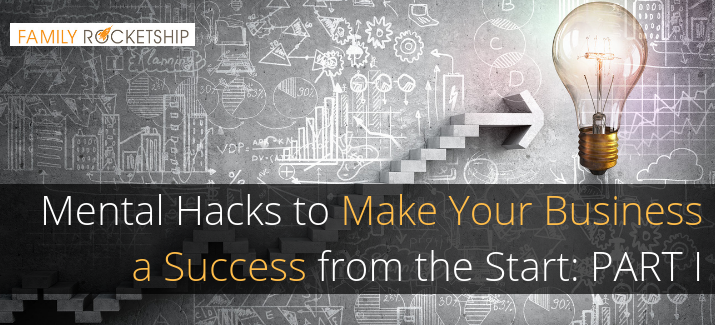 Mental Hacks to Make Your Business a Success from the Start: Part I